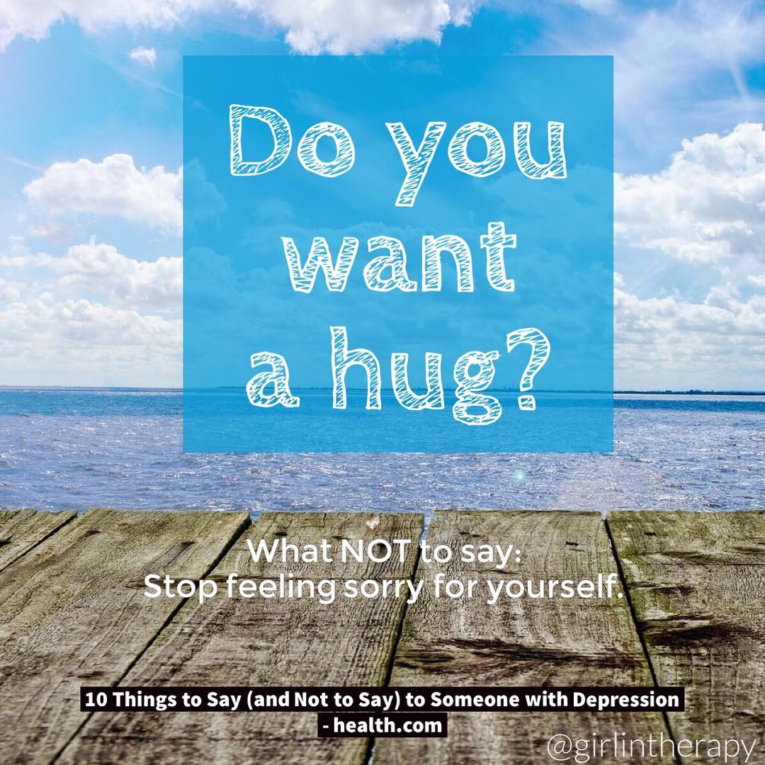 """Do you want a hug?"" http://girlintherapy.com/10-things-to-say-and-not-to-say-to-someone-with-depression"