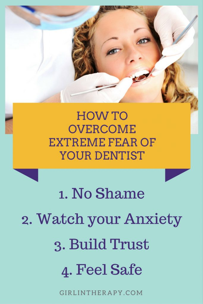 How to overcome extreme fear of your dentist