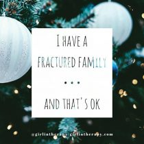 I have a fractured family... and that's OK - girlintherapy