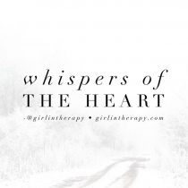 whispers of my heart - girlintherapy