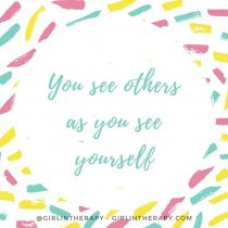 You see others as you see yourself - girlintherapy