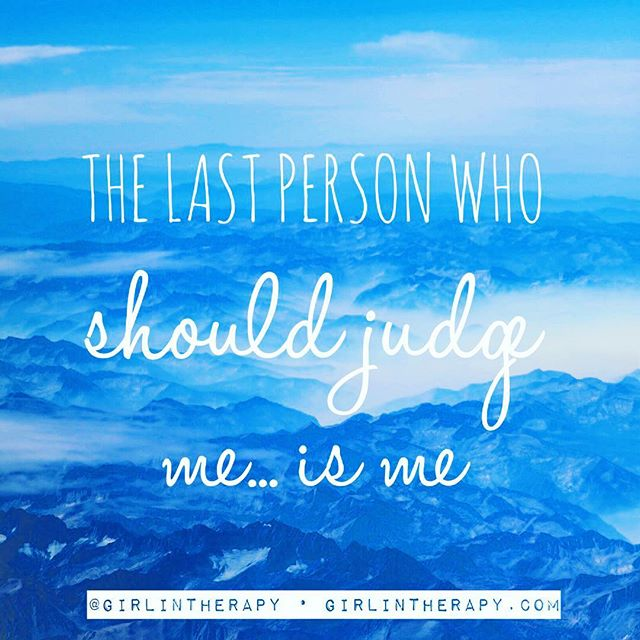 don't judge yourself - girlintherapy