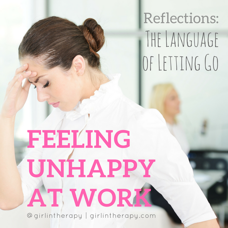 feeling unhappy at work - language of letting go - girlintherapy