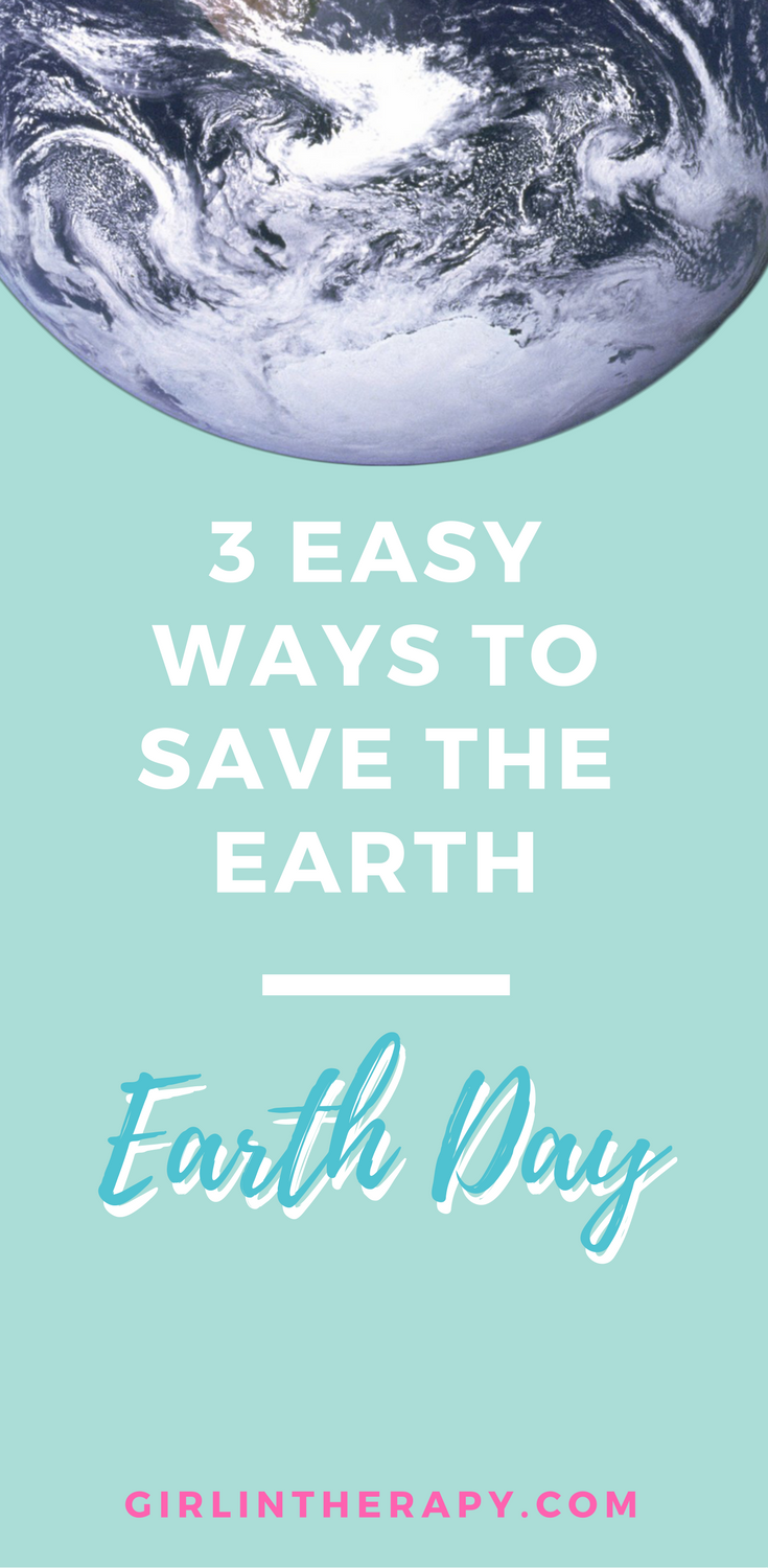 3 easy ways to save the Earth - pin - girlintherapy