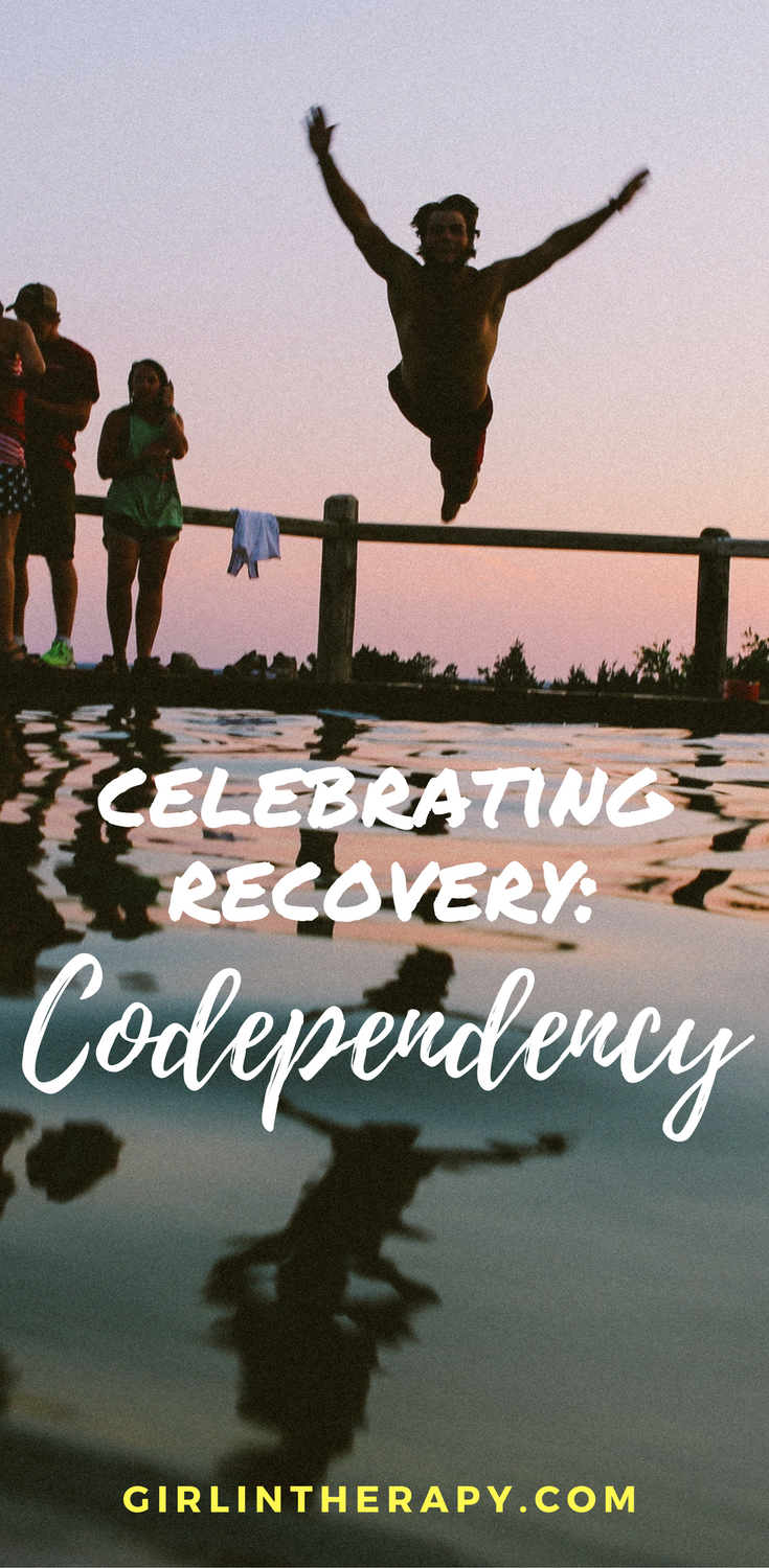celebrate recovery codependency - pin - girlintherapy
