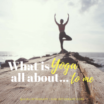 what is yoga all about - girlintherapy