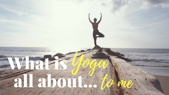 what is yoga all about to me - girlintherapy