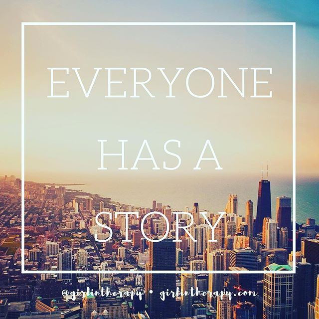 Everyone has a story - girlintherapy