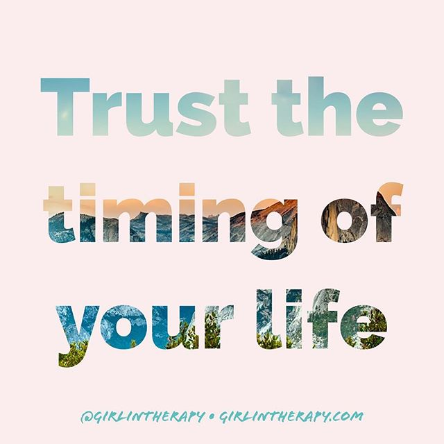 Trust The Timing Of Your Life - girlintherapy