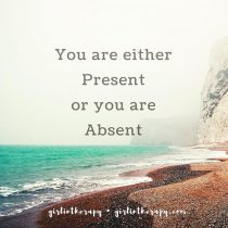 You are either Present or you are Absent - Girl in Therapy