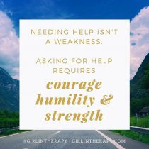 asking help not weakness - girlintherapy