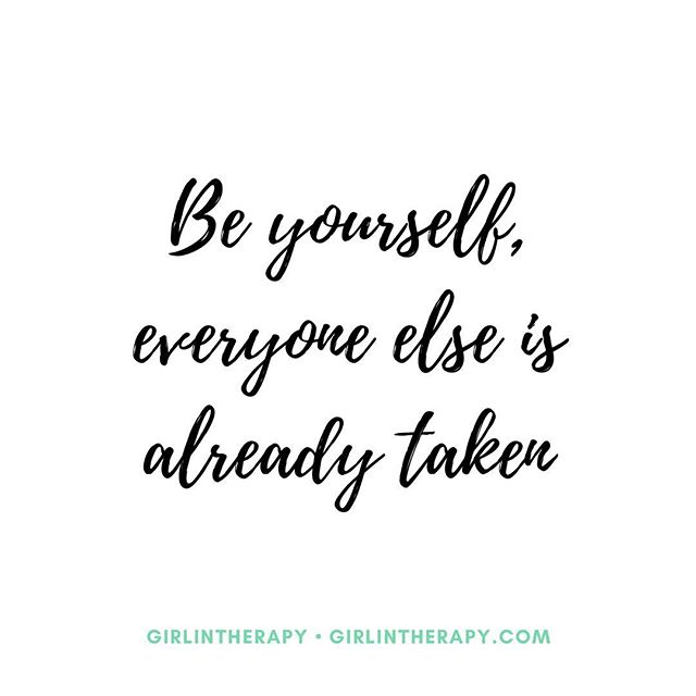 Be Yourself Everyone Else Is Already Taken Girl In Therapy