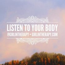 Listening to your body is a form of Self-Love - girlintherapy
