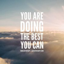 You are doing the best you can - girlintherapy