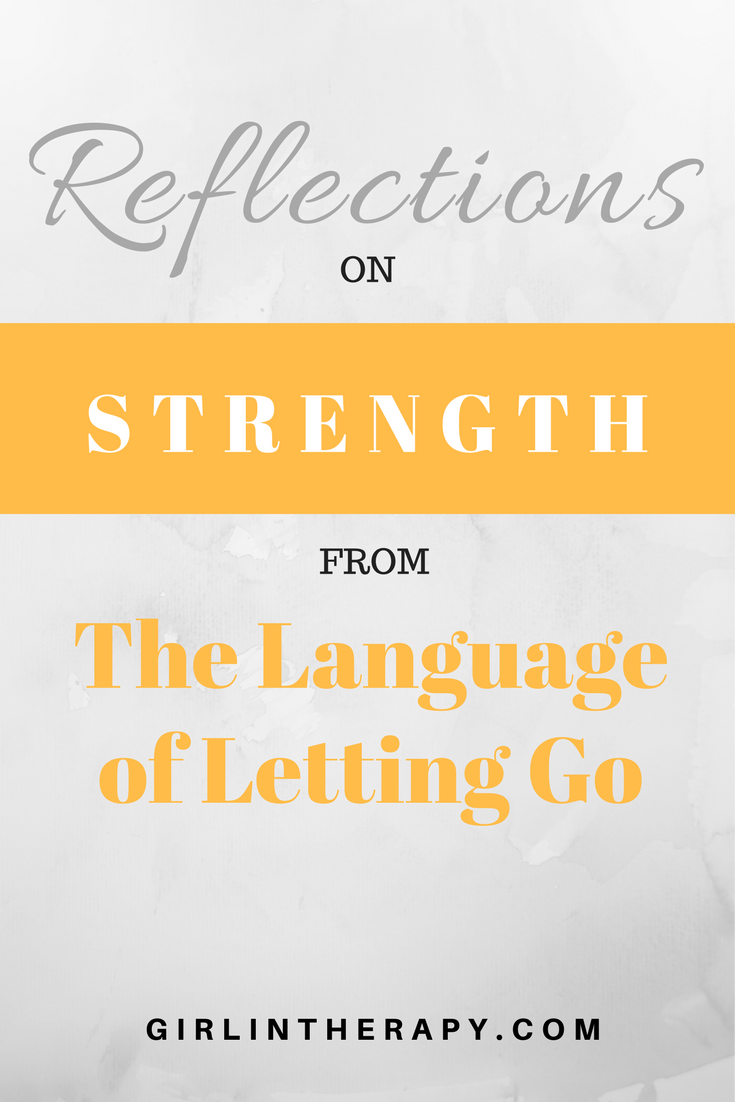 strength - language of letting go - pin - girlintherapy
