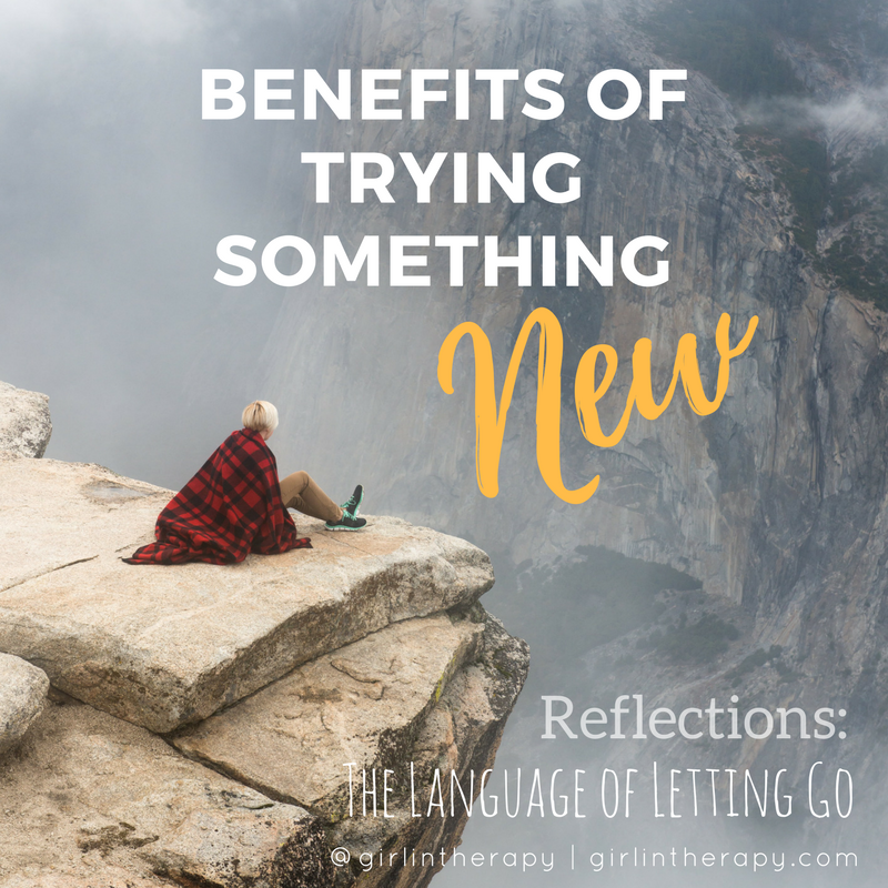 benefits trying something new - language of letting go - IG - girlintherapy
