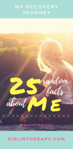 25 random facts me - Girl in Therapy