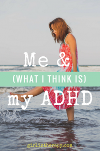 do i have adhd - girlintherapy